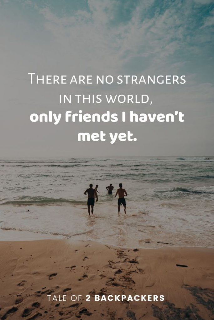 Favourite travel and friendship quotes - There are no strangers in this world, only friends you haven't met yet. – William Butler Yeats