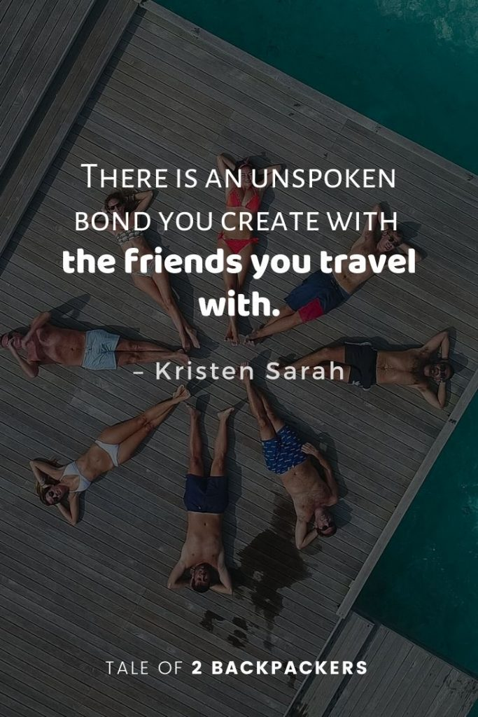 There is an unspoken bond you create with the friends you travel with