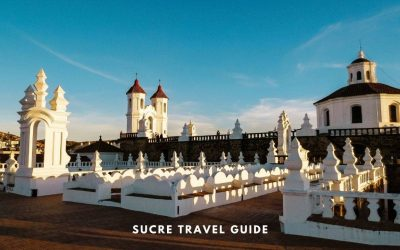3 Days in Sucre, Bolivia – A Complete Itinerary