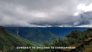 Guwahati to Shillong to Cherrapunjee
