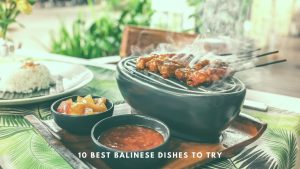 Best Balinese dishes to try when in Bali